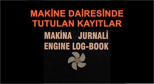teknik-bilgiler - Gemi Makine Jurnali - Gemi Makine Dairesinde Tutulan Kayıtlar