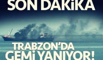 Trabzonda gemi yaniyor
